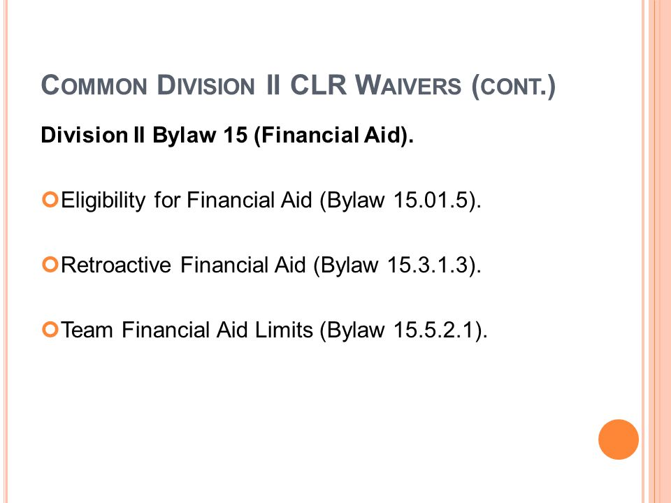 C OMMON D IVISION II CLR W AIVERS ( CONT.) Division II Bylaw 15 (Financial Aid).