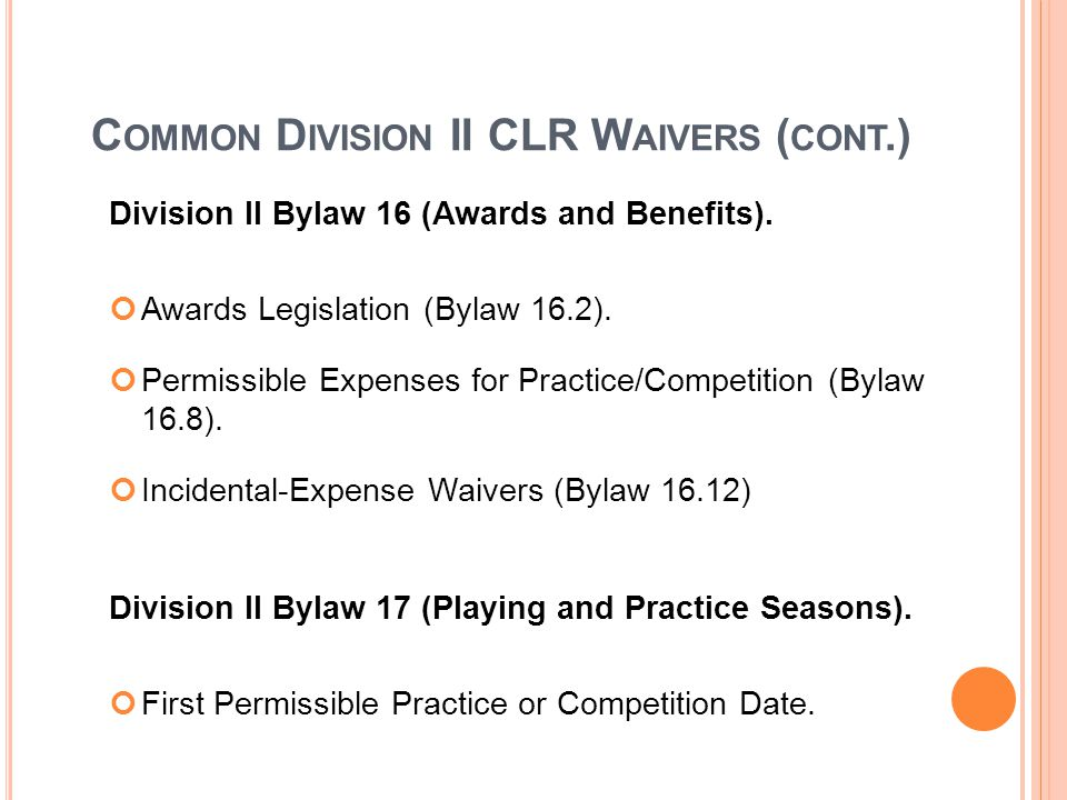 C OMMON D IVISION II CLR W AIVERS ( CONT.) Division II Bylaw 16 (Awards and Benefits).