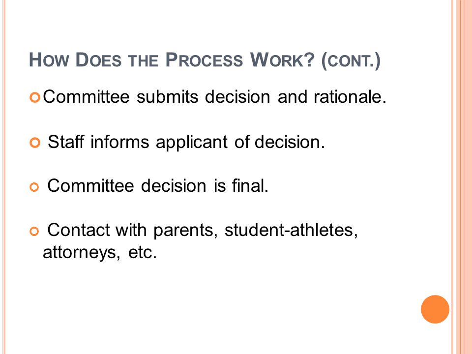 H OW D OES THE P ROCESS W ORK . ( CONT.) Committee submits decision and rationale.