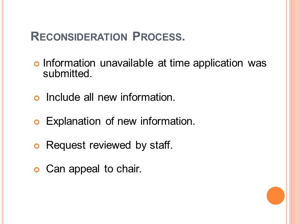 R ECONSIDERATION P ROCESS. Information unavailable at time application was submitted.