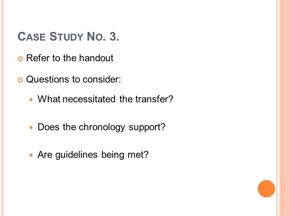 C ASE S TUDY N O. 3. Refer to the handout Questions to consider: What necessitated the transfer.