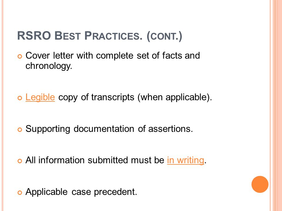 RSRO B EST P RACTICES. ( CONT.) Cover letter with complete set of facts and chronology.