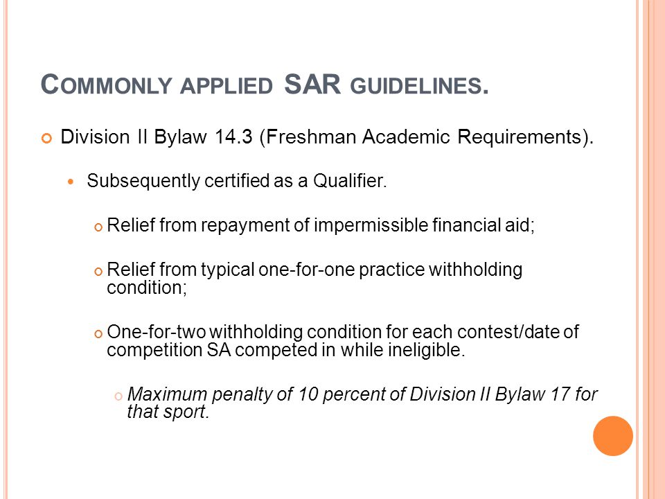 C OMMONLY APPLIED SAR GUIDELINES.( CONT.) Division II Bylaw 14.3 (Freshman Academic Requirements).