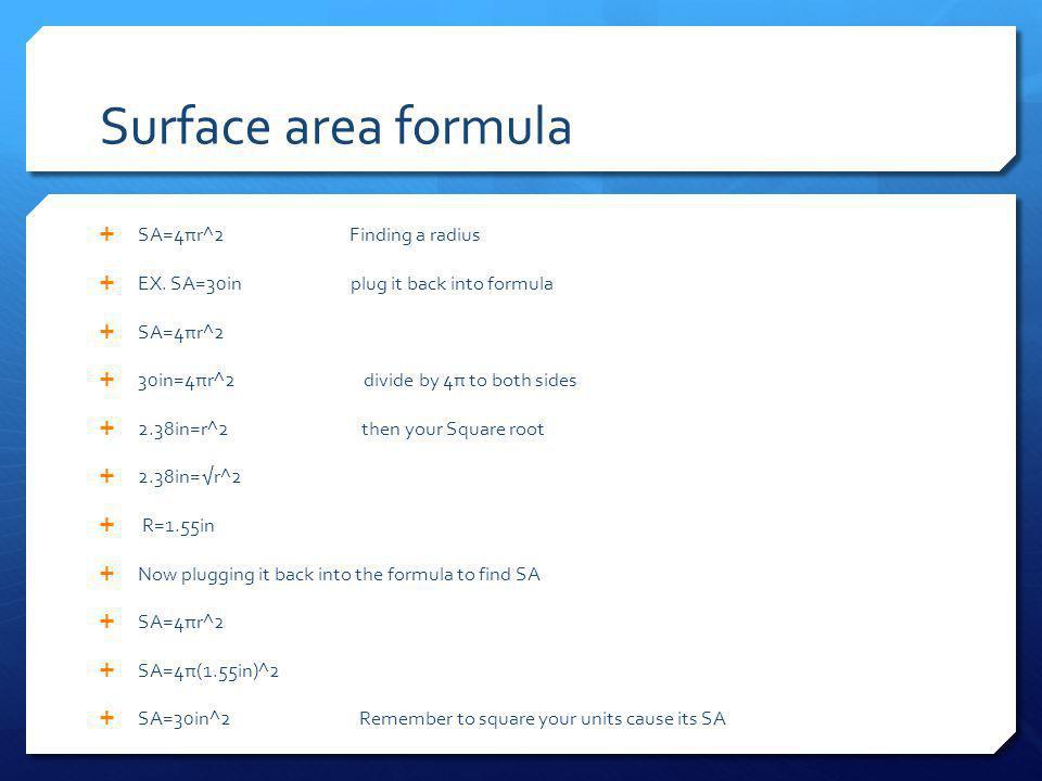 Surface area formula  SA=4πr^2 Finding a radius  EX.