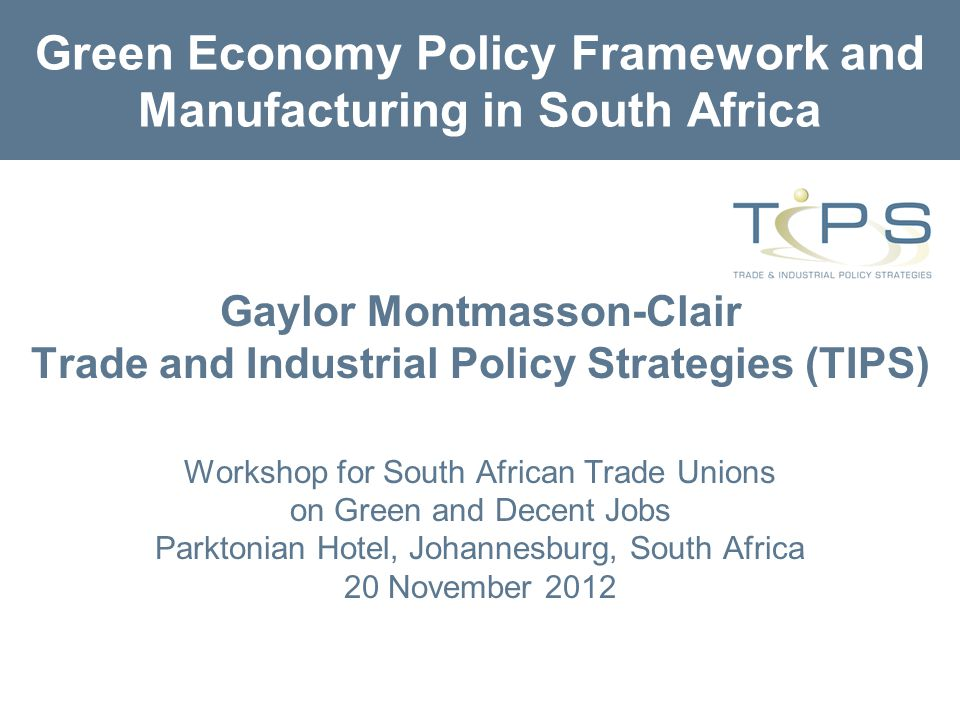 Outline  Introduction  Green economy framework in South Africa  Policy mandate  Institutional structure  Legal and policy overview  Green economy and manufacturing in South Africa  Potential employment  Main threats  Main opportunities  Conclusion