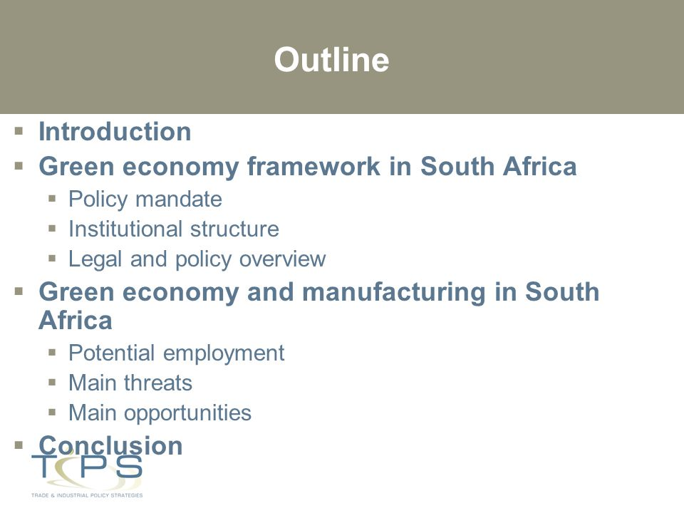Introduction  South Africa remains faced with the triple developmental challenge of unemployment, poverty and inequality  In addition, the country's current economic growth model is heavily resource and energy-intensive, aggravating pressures on the environment and the threat of climate change  Includes manufacturing industries (12.6% of GDP, 12.7 of employment) which are heavily represented in the EIUG  The transition to a green economy as a ground-breaking way forward: South Africa is in a unique position to exploit the emergence of a green economy in the world  Both constitutes a threat and a opportunity for manufacturing