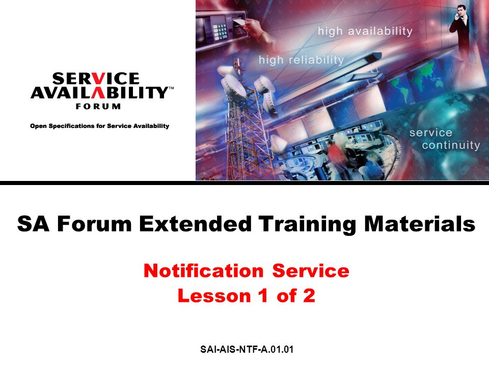 Copyright© 2006 Service Availability™ Forum, Inc 12 Notification Delivery Characteristics  Guaranteed Delivery – Alarm and security alarm notifications are guaranteed to be delivered to subscribers.