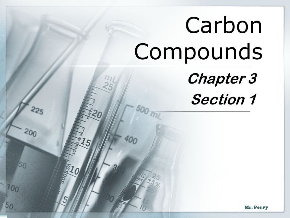 Mr. Perry Carbon Compounds Chapter 3 Section 1