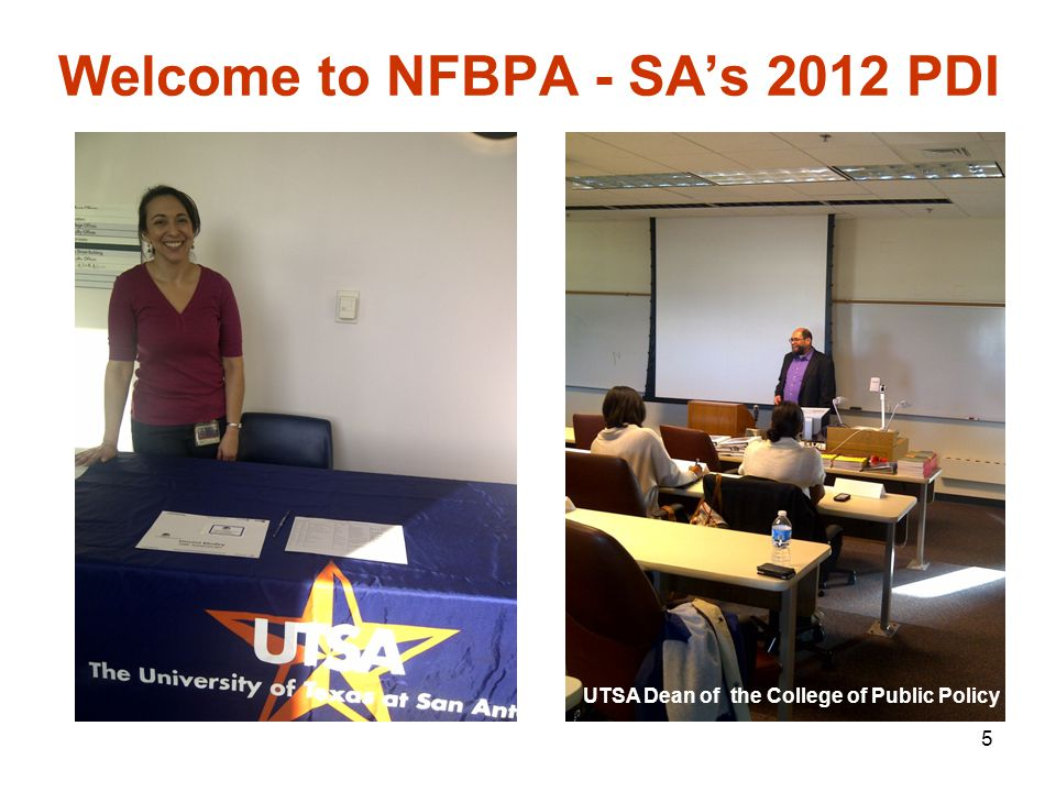 5 Welcome to NFBPA - SA's 2012 PDI UTSA Dean of the College of Public Policy