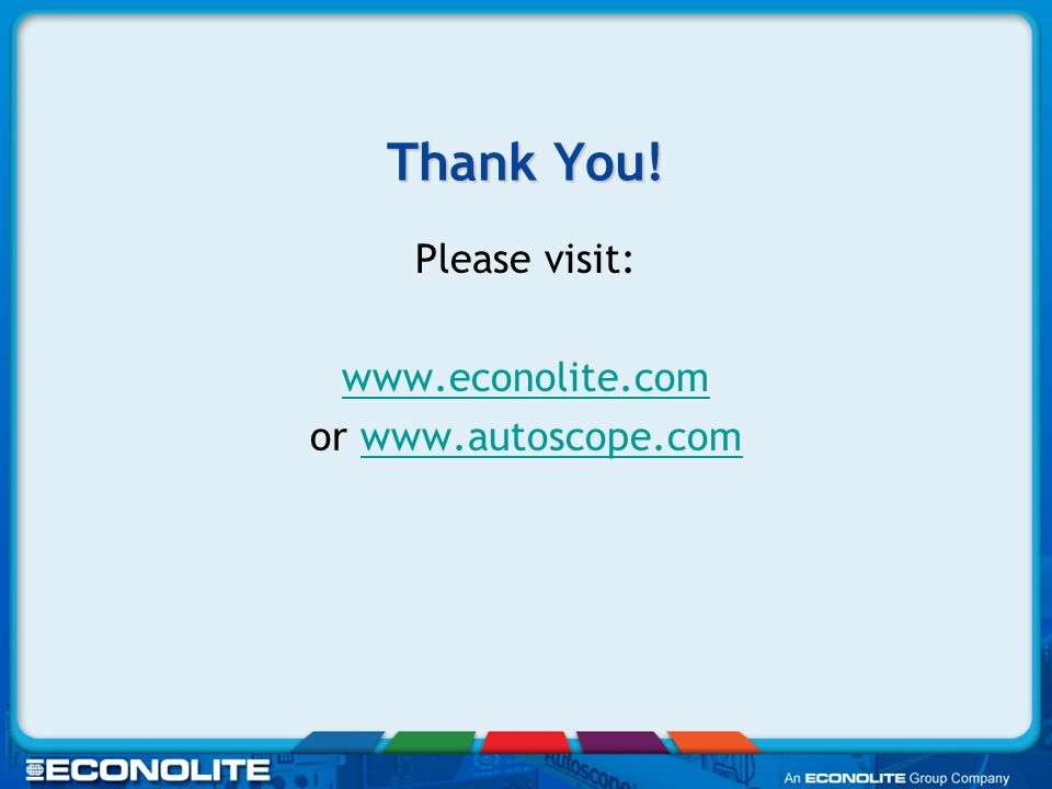 Thank You! Please visit: www.econolite.com or www.autoscope.comwww.autoscope.com