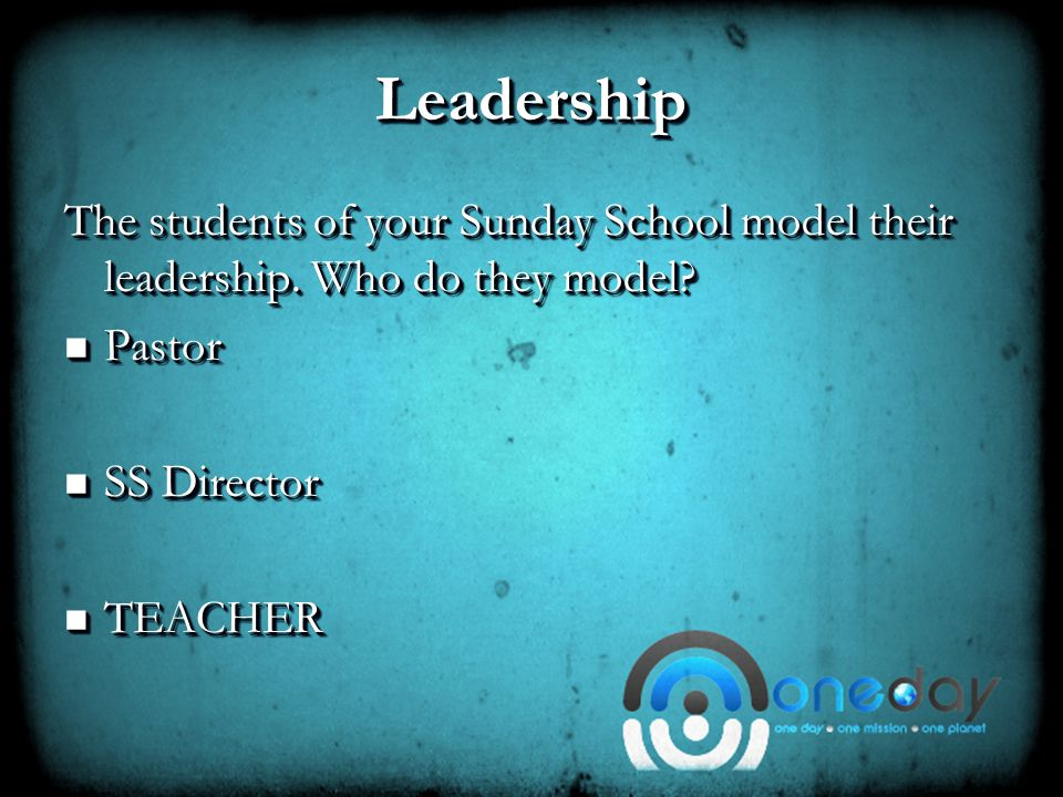 The Unknown Concept to Developing a SS Leadership Culture Your leaders set the pace for your Sunday School A successful leadership culture draws new leaders out of the pews A successful leadership culture is growing the leaders it already has Growing leaders is the key to a successful SS Your leaders set the pace for your Sunday School A successful leadership culture draws new leaders out of the pews A successful leadership culture is growing the leaders it already has Growing leaders is the key to a successful SS