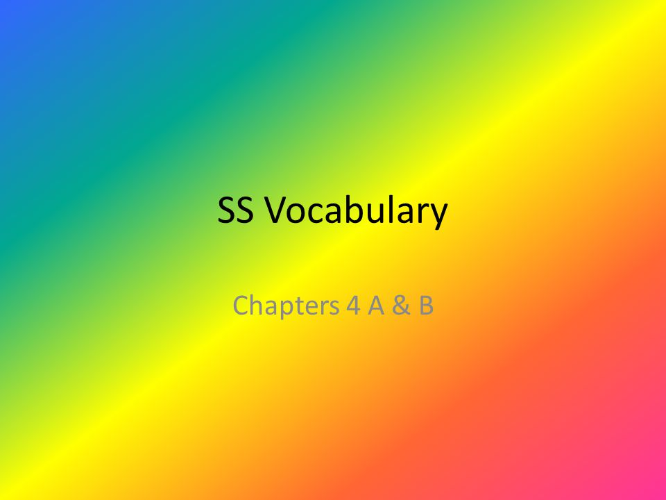 SS Vocabulary Chapters 4 A & B
