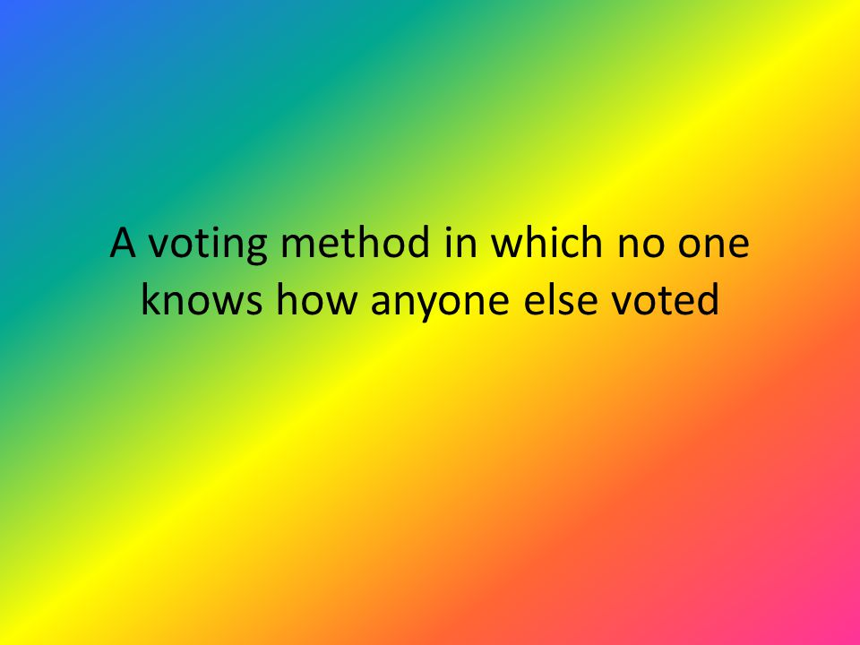 A voting method in which no one knows how anyone else voted