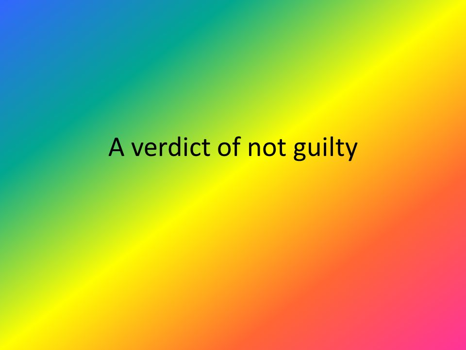 A verdict of not guilty