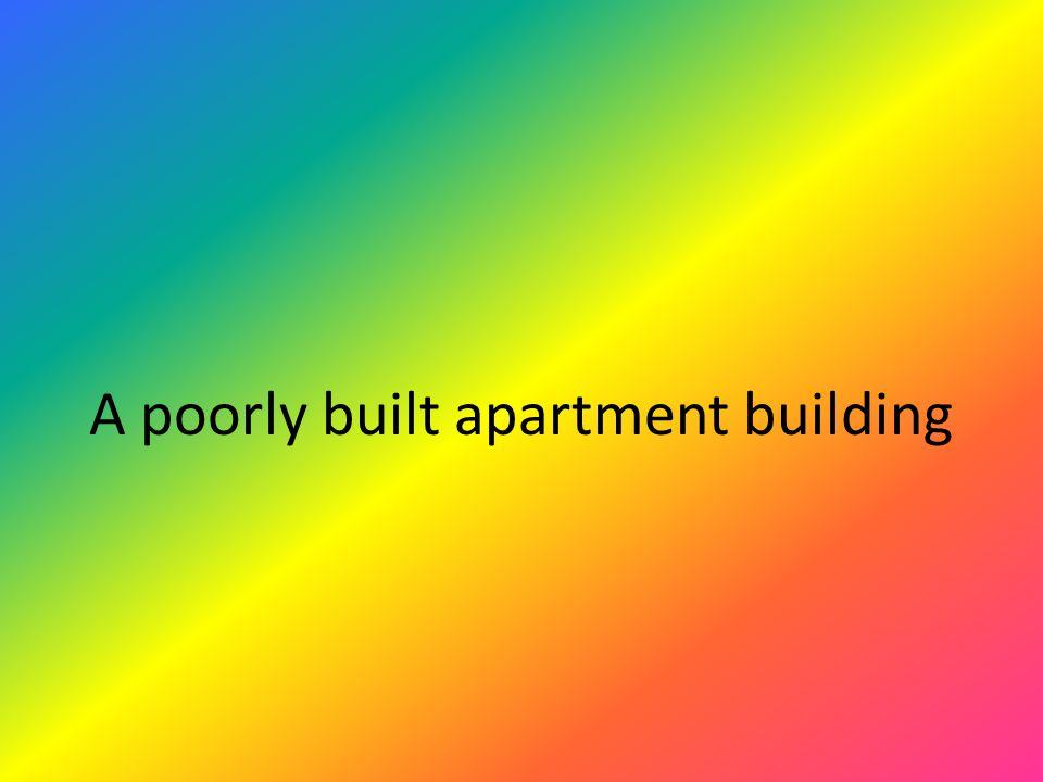 A poorly built apartment building