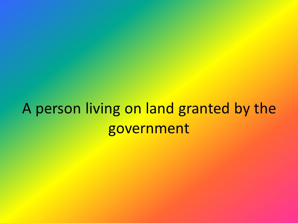 A person living on land granted by the government