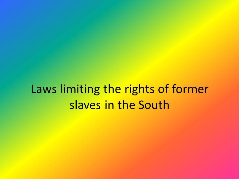 Laws limiting the rights of former slaves in the South