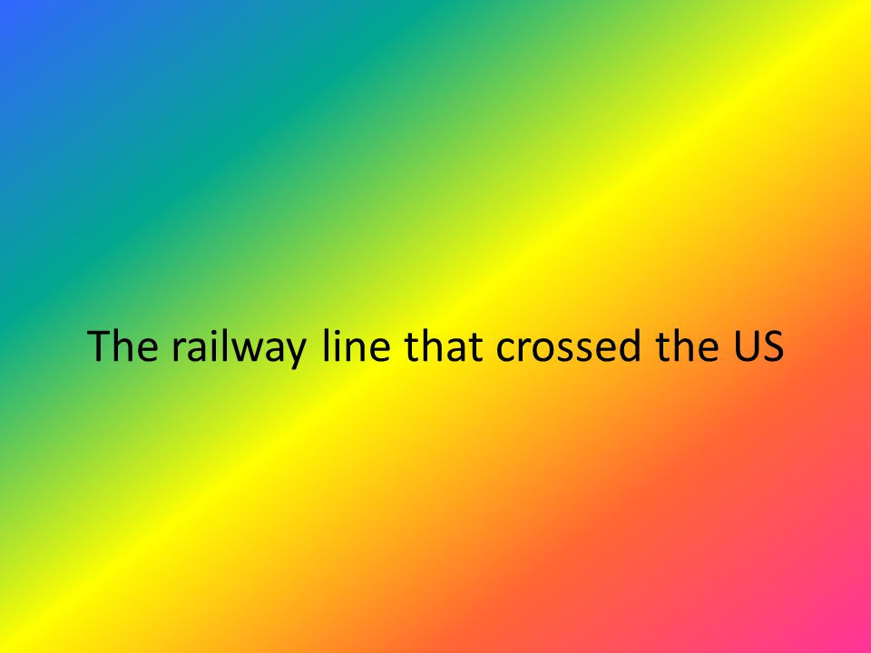 The railway line that crossed the US