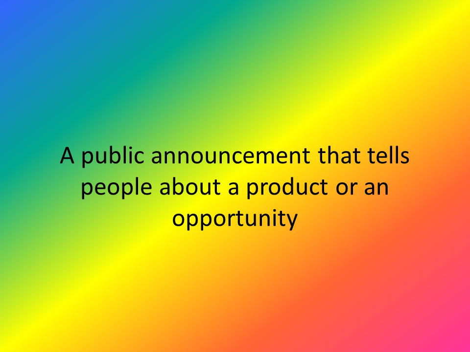 A public announcement that tells people about a product or an opportunity
