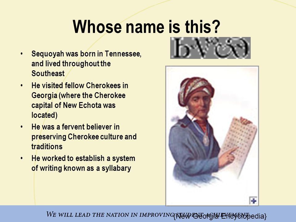 Resources: The New Georgia Encyclopedia (Creek): http://www.newgeorgiaencyclopedia.org/nge/Article.jsp?id=h-579&hl=y http://www.newgeorgiaencyclopedia.org/nge/Article.jsp?id=h-579&hl=y The New Georgia Encyclopedia (Cherokee removal): http://www.newgeorgiaencyclopedia.org/nge/Article.jsp?id=h-2722&hl=y http://www.newgeorgiaencyclopedia.org/nge/Article.jsp?id=h-2722&hl=y The New Georgia Encyclopedia (Sequoyah): http://www.newgeorgiaencyclopedia.org/nge/Article.jsp?id=h-618&sug=y http://www.newgeorgiaencyclopedia.org/nge/Article.jsp?id=h-618&sug=y The Cherokee Nation (Oklahoma): http://www.cherokee.org http://www.cherokee.org The Creek (Muscogee) Nation: http://www.themuscogeecreeknation.com http://www.themuscogeecreeknation.com