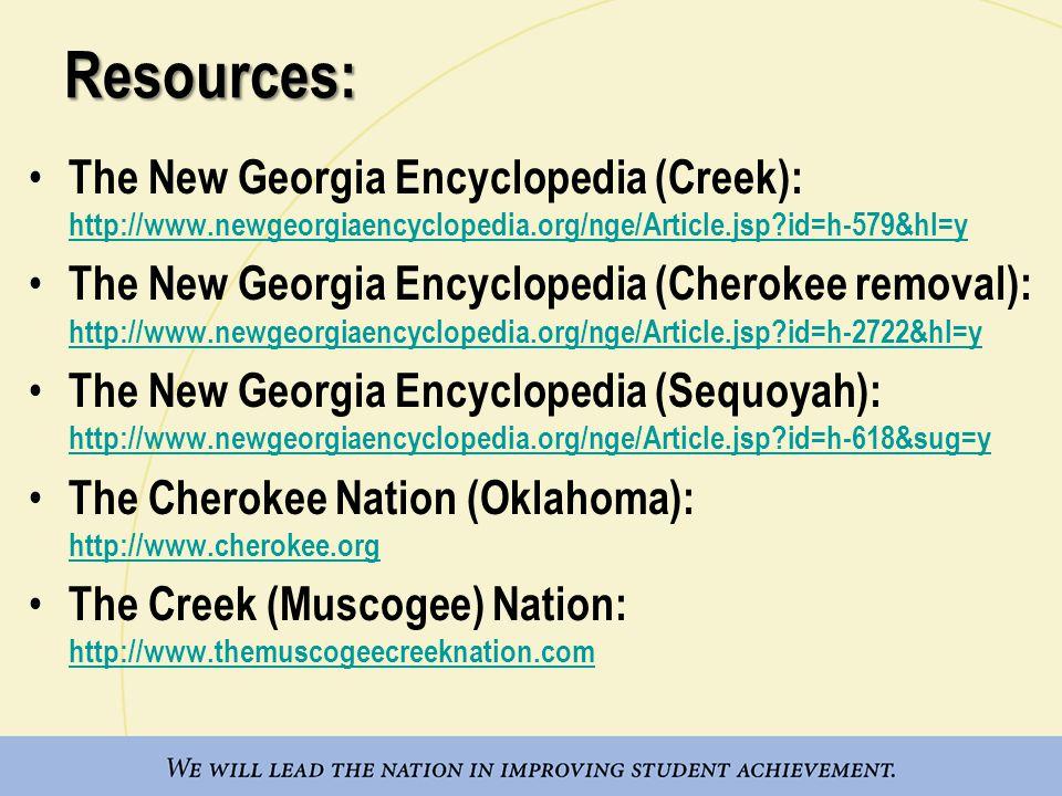 Resources: The New Georgia Encyclopedia (Creek): http://www.newgeorgiaencyclopedia.org/nge/Article.jsp?id=h-579&hl=y http://www.newgeorgiaencyclopedia