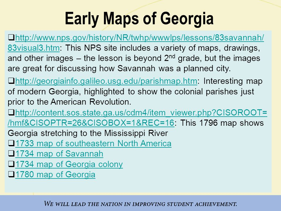 Early Maps of Georgia  http://www.nps.gov/history/NR/twhp/wwwlps/lessons/83savannah/ 83visual3.htm: This NPS site includes a variety of maps, drawings, and other images – the lesson is beyond 2 nd grade, but the images are great for discussing how Savannah was a planned city.