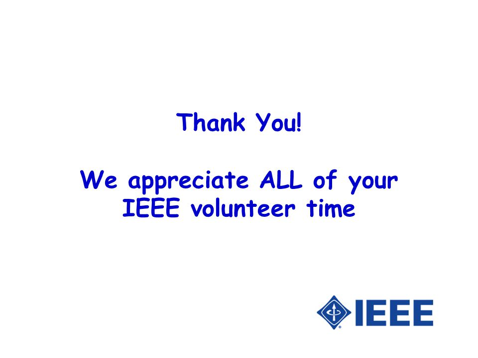 Thank You! We appreciate ALL of your IEEE volunteer time