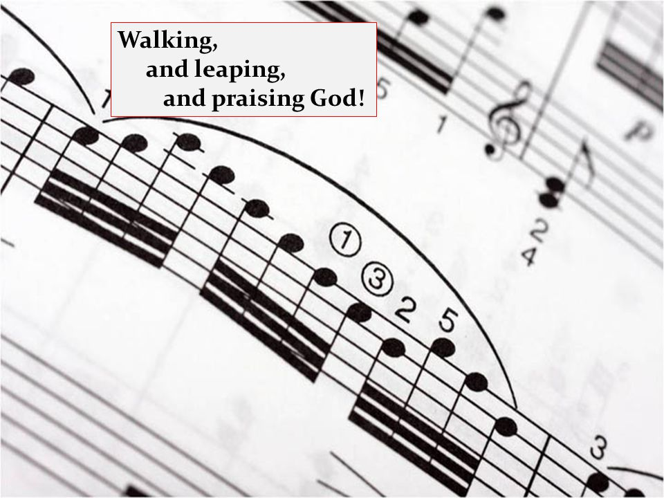 Walking, and leaping, and praising God!