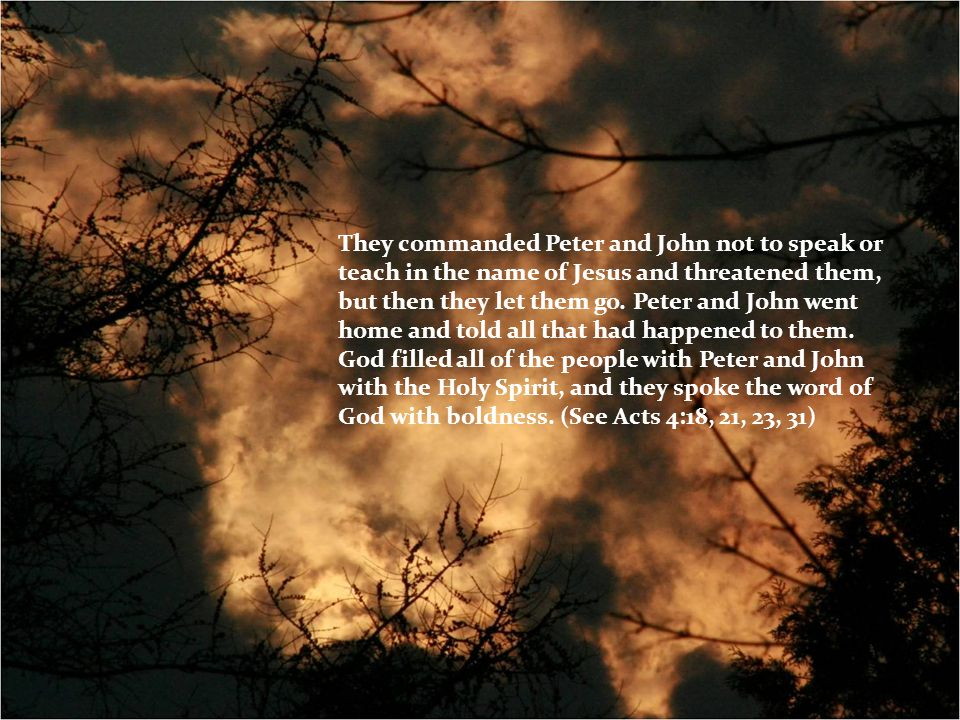 They commanded Peter and John not to speak or teach in the name of Jesus and threatened them, but then they let them go.