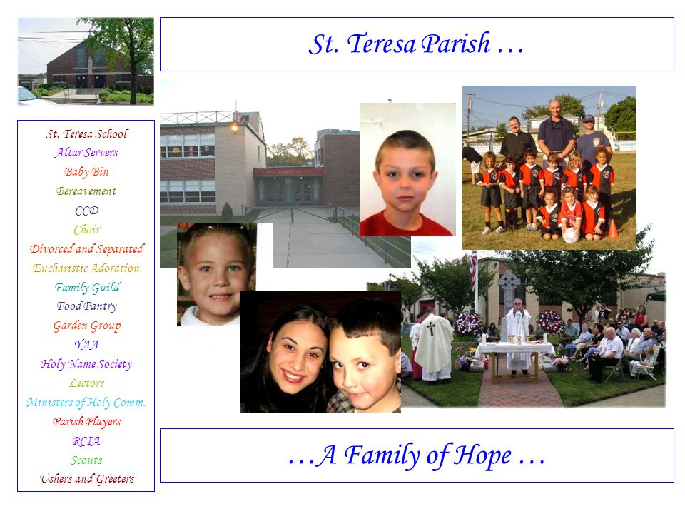 St. Teresa School Altar Servers Baby Bin Bereavement CCD Choir Divorced and Separated Eucharistic Adoration Family Guild Food Pantry Garden Group YAA