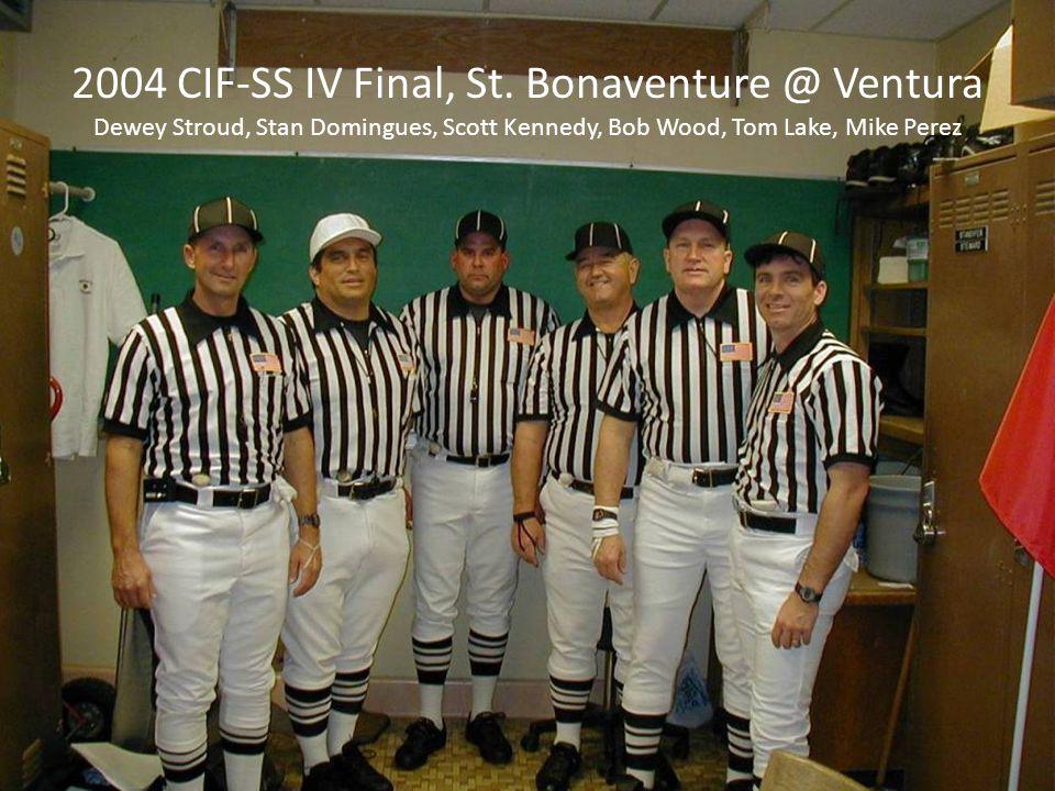 2004 CIF-SS IV Final, St. Bonaventure @ Ventura Dewey Stroud, Stan Domingues, Scott Kennedy, Bob Wood, Tom Lake, Mike Perez