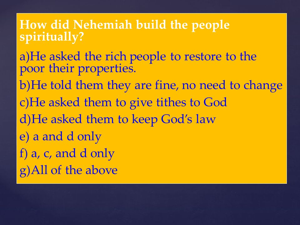How did Nehemiah build the people spiritually? a)He asked the rich people to restore to the poor their properties. b)He told them they are fine, no ne