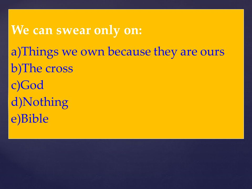 We can swear only on: a)Things we own because they are ours b)The cross c)God d)Nothing e)Bible