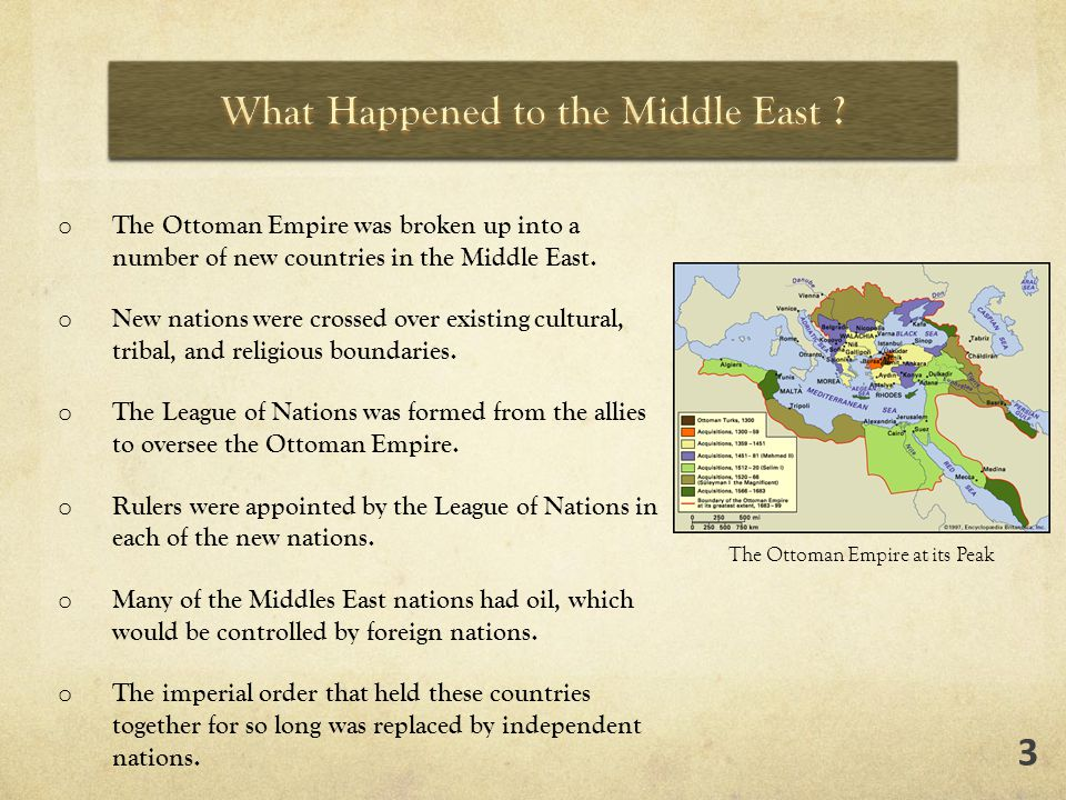 o The Ottoman Empire was broken up into a number of new countries in the Middle East.