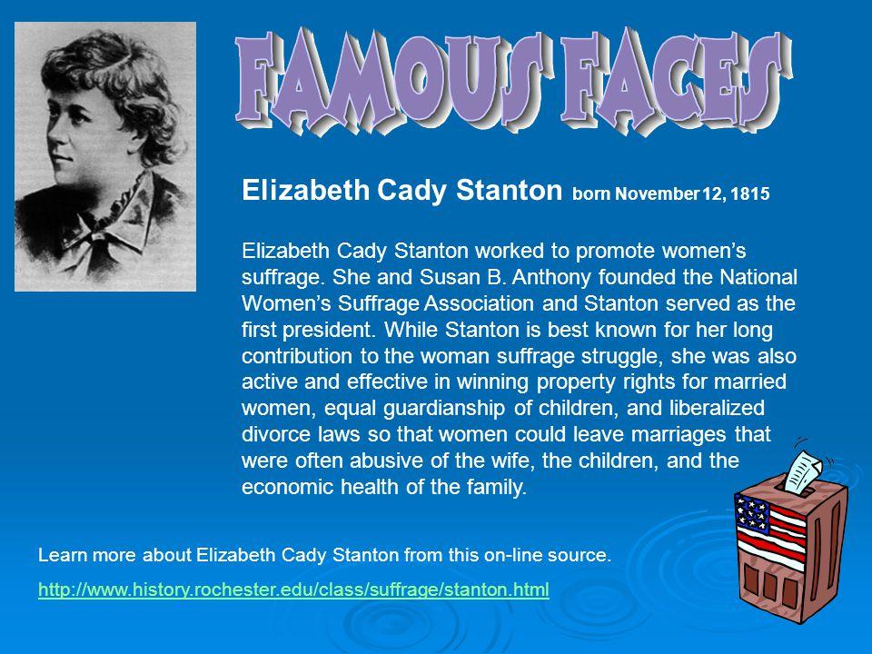 Elizabeth Cady Stanton born November 12, 1815 Elizabeth Cady Stanton worked to promote women's suffrage.