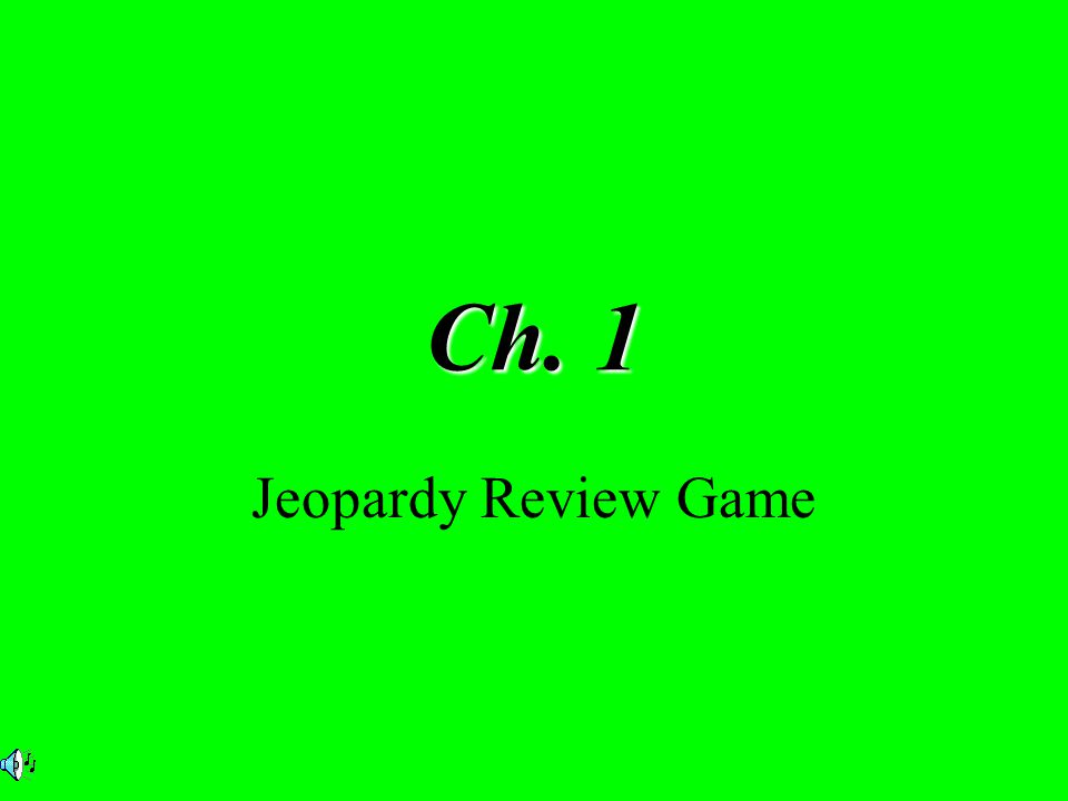 Ch. 1 Jeopardy Review Game