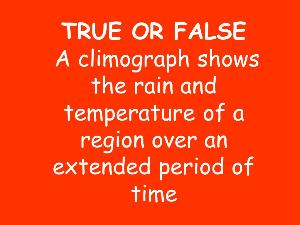 TRUE OR FALSE A climograph shows the rain and temperature of a region over an extended period of time