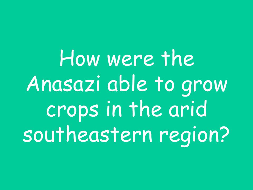 How were the Anasazi able to grow crops in the arid southeastern region?