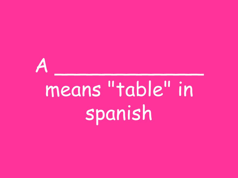 A ____________ means table in spanish