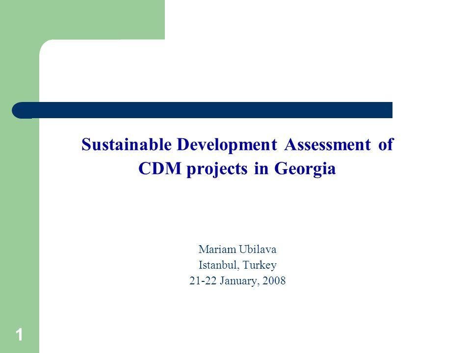 1 Sustainable Development Assessment of CDM projects in Georgia Mariam Ubilava Istanbul, Turkey 21-22 January, 2008