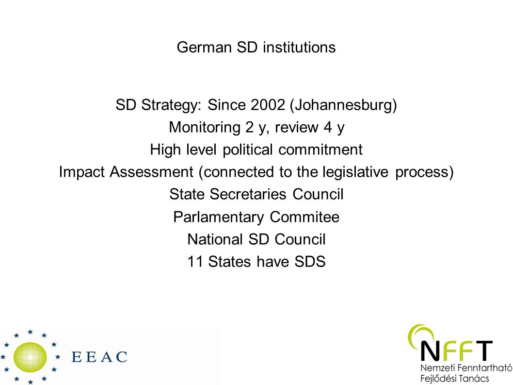 German SD institutions SD Strategy: Since 2002 (Johannesburg) Monitoring 2 y, review 4 y High level political commitment Impact Assessment (connected
