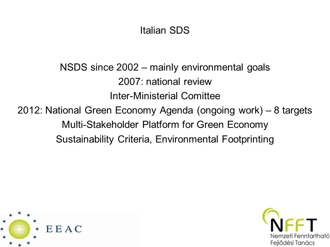 Italian SDS NSDS since 2002 – mainly environmental goals 2007: national review Inter-Ministerial Comittee 2012: National Green Economy Agenda (ongoing