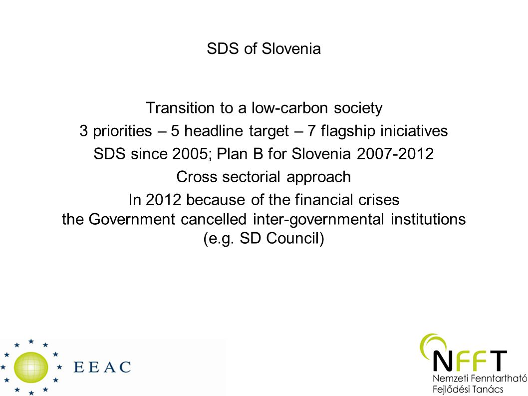 SDS of Slovenia Transition to a low-carbon society 3 priorities – 5 headline target – 7 flagship iniciatives SDS since 2005; Plan B for Slovenia 2007-