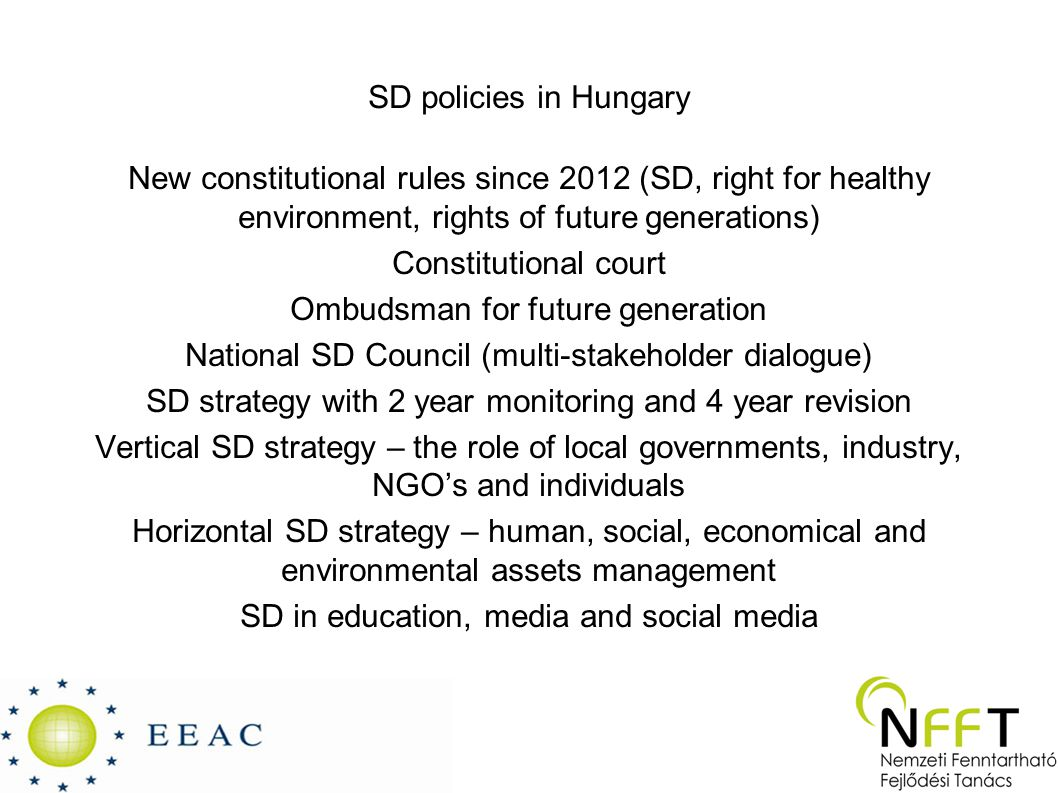 SD policies in Hungary New constitutional rules since 2012 (SD, right for healthy environment, rights of future generations) Constitutional court Ombu