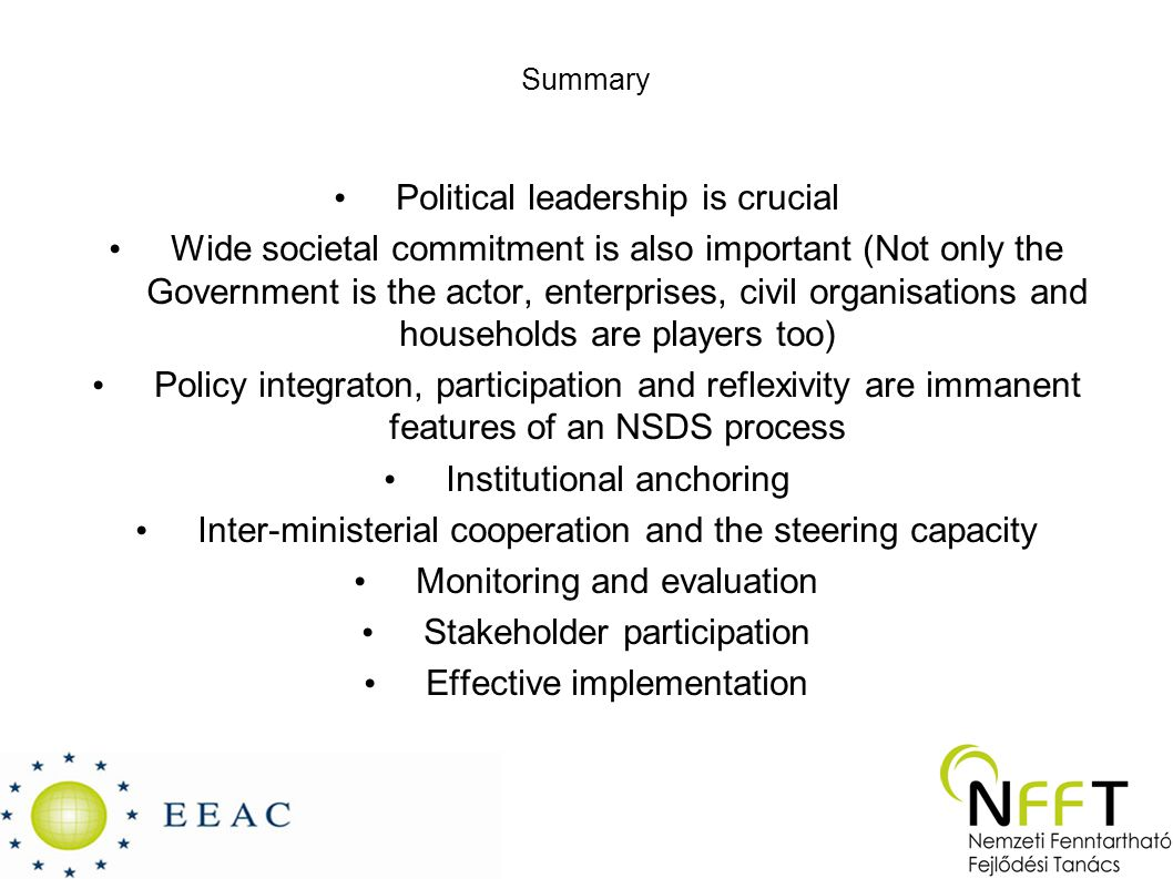 Summary Political leadership is crucial Wide societal commitment is also important (Not only the Government is the actor, enterprises, civil organisat