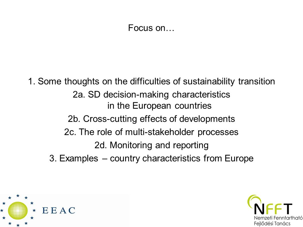 Focus on… 1. Some thoughts on the difficulties of sustainability transition 2a. SD decision-making characteristics in the European countries 2b. Cross