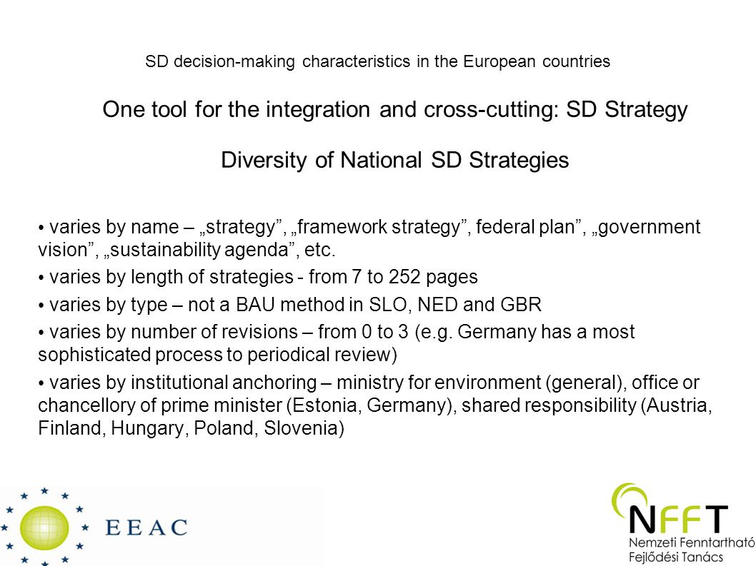 """SD decision-making characteristics in the European countries One tool for the integration and cross-cutting: SD Strategy Diversity of National SD Strategies varies by name – """"strategy , """"framework strategy , federal plan , """"government vision , """"sustainability agenda , etc."""