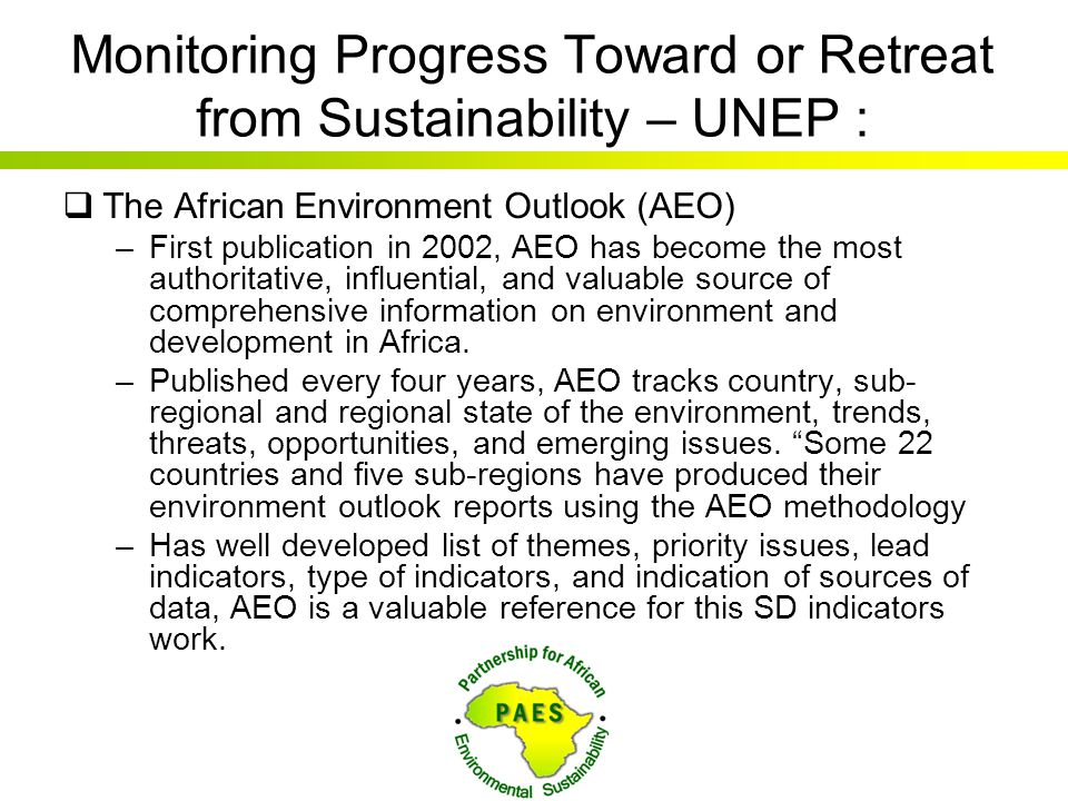 Monitoring Progress Toward or Retreat from Sustainability – UNEP :  The African Environment Outlook (AEO) –First publication in 2002, AEO has become