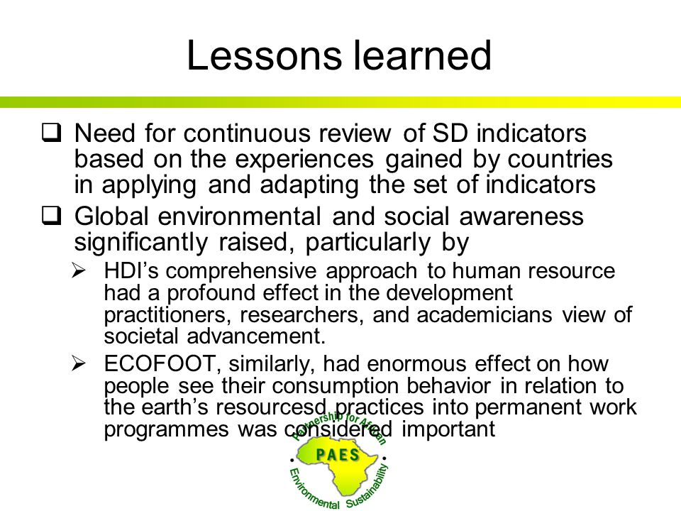 Lessons learned  Need for continuous review of SD indicators based on the experiences gained by countries in applying and adapting the set of indicat
