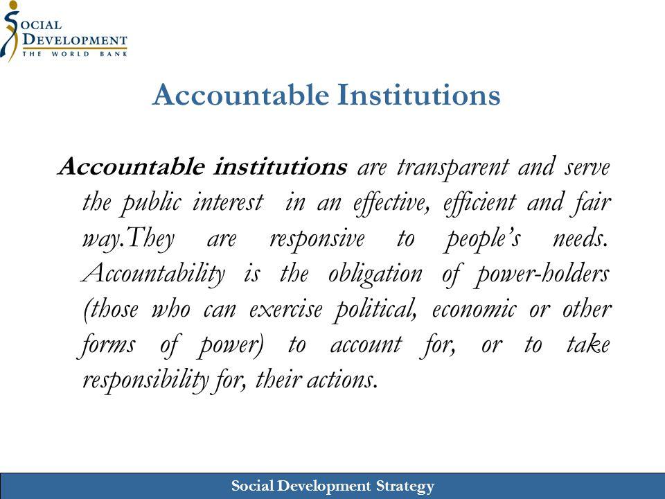 Social Development Strategy Accountable Institutions Accountable institutions are transparent and serve the public interest in an effective, efficient